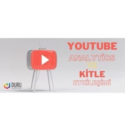 YouTube Analytics ve Kitle Etkileşimi